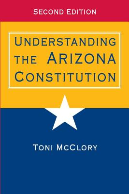 Understanding the Arizona Constitution By McClory, Toni